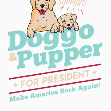 Doggo Pupper for President Funny Dog Puppy Meme by doggopupper