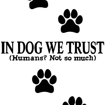 In Dog We Trust by cucuy