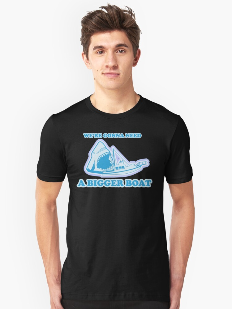 We're Gonna Need A Bigger Boat Unisex T-Shirt Front