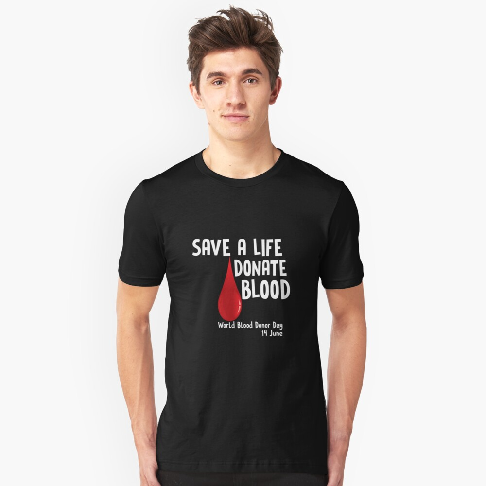 Save A Life Donate Blood - World Blood Donor Day Organ Donor Blood Donation Unisex T-Shirt Front