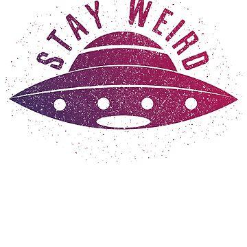 Stay Weird - Ufo by DVIS