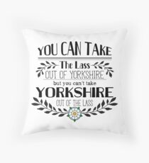 You Can Take the Lass Out of Yorkshire Throw Pillow