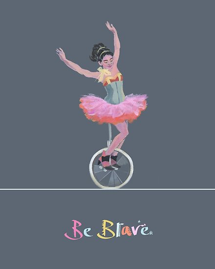 Be Brave - Unicycling Woman in Pink Tutu by Gabriella Buckingham