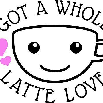 Got A Whole Latte Love by derpfudge