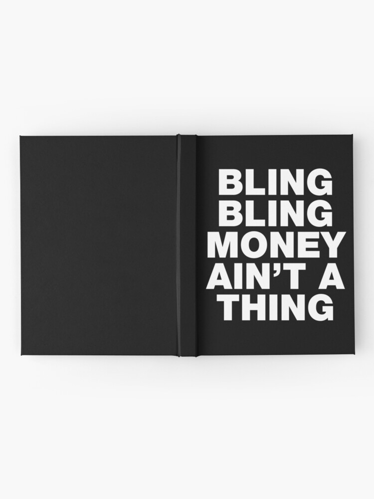 Bling Bling Money Ain\'t A Thing Funny Hip-hop Rap Sayings Quotes |  Hardcover Journal