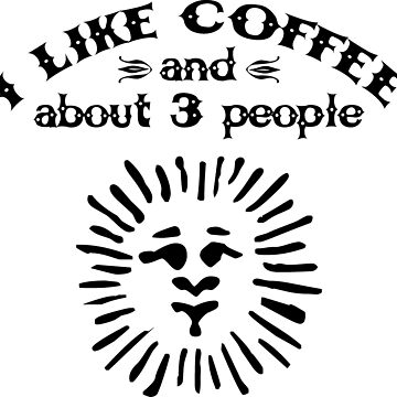 I Like Coffee And About 3 People by btphoto
