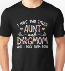 I Have Two Titles Aunt And Dogmom I Rock Them Both T-Shirt Unisex T-Shirt