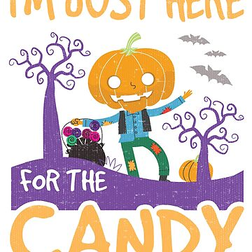 Just Here For The Candy Funny Halloween Trick or Treat Costume Shirt by Joeby26