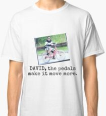 David the pedals make it move Classic T-Shirt
