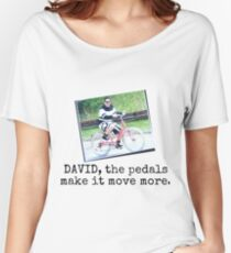 David the pedals make it move Women's Relaxed Fit T-Shirt