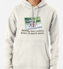 David the pedals make it move Pullover Hoodie