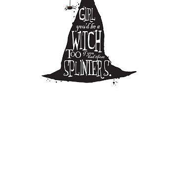 You'd Be a Witch too if you had These Splinters Halloween T-Shirt by scrane1970
