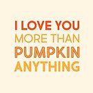 Ich liebe dich mehr als Kürbis Alles von kjanedesigns
