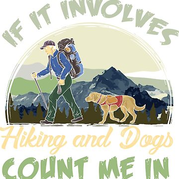 If It Involves Hiking And Dogs Count Me In gift by Sandra78