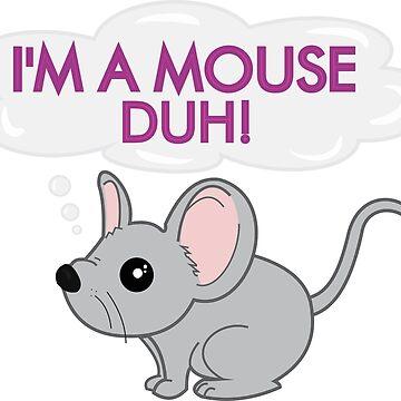 I'm a mouse duh by BrunaEsmanhotto