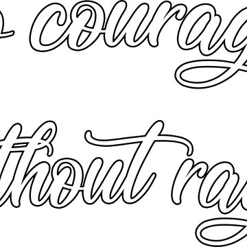 No CouRAGE without RAGE by ThymeLeeDesigns
