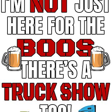 I'M NOT JUST HERE FOR THE BOOS THERE'S TRUCK SHOW TOO #3 with graphics by GabiBlaze