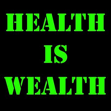 Health Is Wealth (Quote) by TheImmortalKing