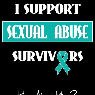 I Support Sexual Abuse Survivors by oddmetersam