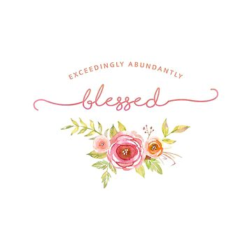 Exceedingly Abundantly Blessed - Pink Roses Floral Scripture  by asourceofjoy