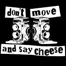 Quote - don't move and say cheese, white by Adarve  Photocollage