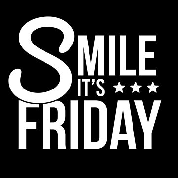 Smile it's Friday Friday gift weekend by MrUrban
