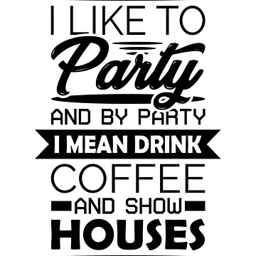 Coffee Addicts Quotes T-shirt: I Like To Party And By Party I Mean Drink Coffee And Show Houses by drakouv
