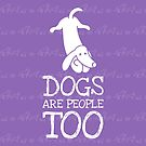 Dogs Are People Too! by LiunaticFringe