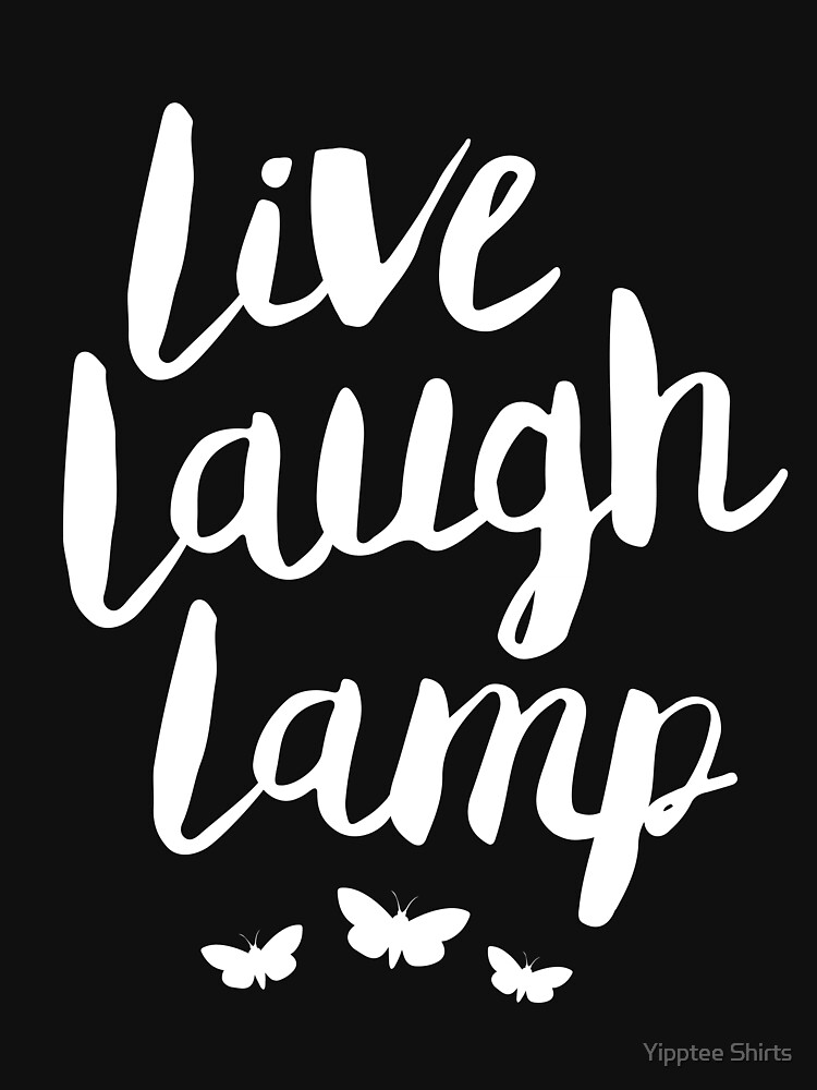 Live Laugh Lamp by dumbshirts