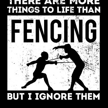 Fencing More To Life Retro Sword Fighting Gift by DanH27