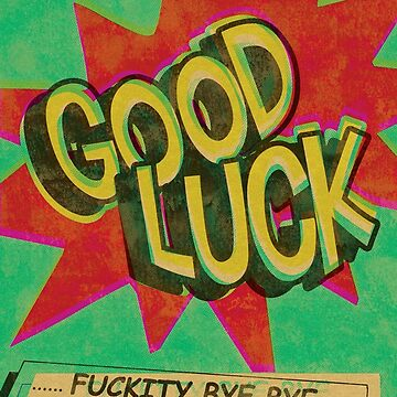 Good Luck: Fuckity Bye Bye by creativesinc