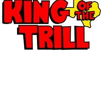 King of The Trill by BoringCoShirts
