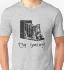 Say Dysentery! Unisex T-Shirt