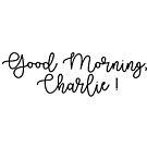 Good Morning, Charlie!  by LiunaticFringe
