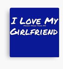 I Love My 'Money More Than My' Girlfriend Canvas Print