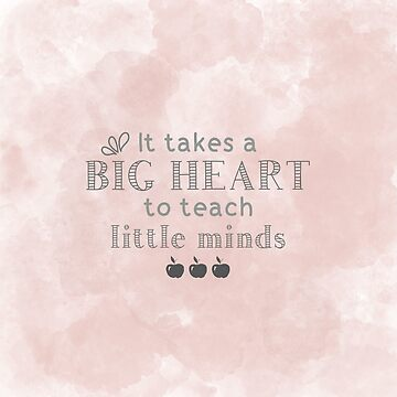 It Takes a Big Heart to Teach Little Minds | Teacher  by PraiseQuotes