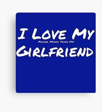 I Love My 'Phone More Than My' Girlfriend Canvas Print