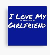 I Love My 'T.V. More Than My' Girlfriend Canvas Print