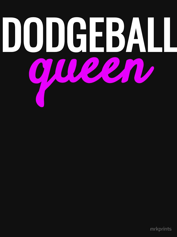 Dodgeball Queen Apparel  by mrkprints