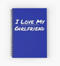 I Love My 'Video Games More Than My' Girlfriend Spiral Notebook