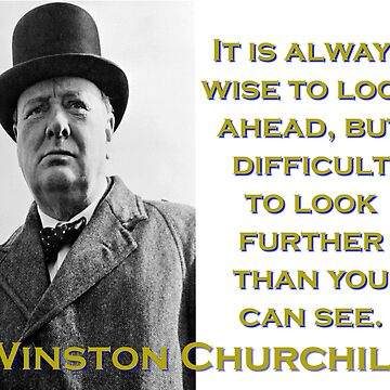 It Is Always Wise To Look Ahead - Churchill by CrankyOldDude