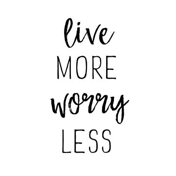 Live more, worry less Quote Sticker by aterkaderk