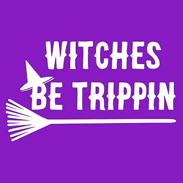 Witches Be Trippin by HollyPrice