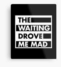 The Waiting Drove Me Mad Pearl Jam  Metal Print