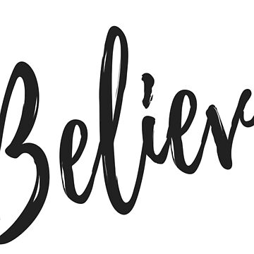 Believe by MightyFineGoods