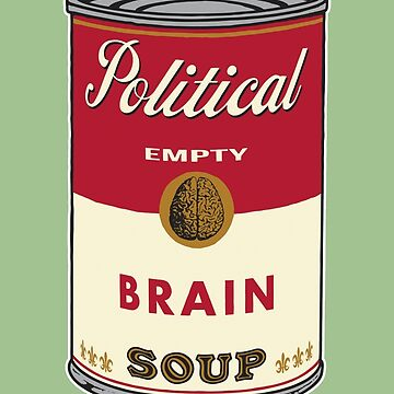 Political Brain Empty Soup by nickmanofredda