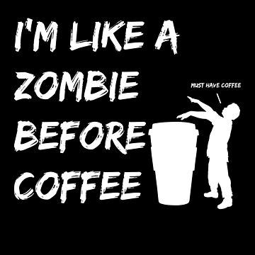Zombie Before Coffee On Early Mornings by Lunaco