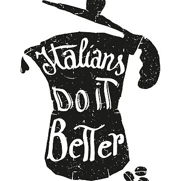 italians do it better by nickmanofredda
