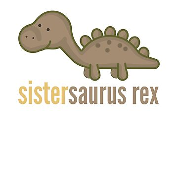 Sistersaurus Rex T-Shirt Family Dinosaur Shirts  by DoggyStyles
