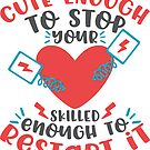 Cute Enough To Stop Your Heart. Skilled Enough To Restart It! T-shirt by wantneedlove